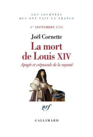 La mort de Louis XIV de Joël Cornette