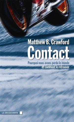 Contact : pourquoi nous avons perdu le monde, et comment le retrouver Matthew B. Crawford