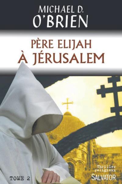 Père Elijah à Jérusalem de Mickaël D. O'Brien. © Éditions Salvator