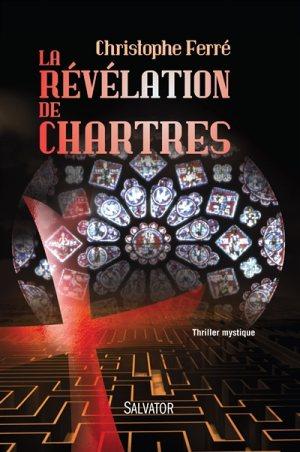la révélation de Chartres, thriller mystique de Christophe Ferré © Éditions Salvator
