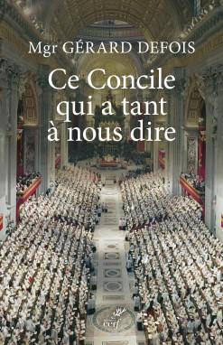 Ce Concile qui a tant à nous dire de Mgr Defois © Éditions Cerf