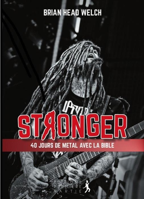 Stronger, 40 jours de metal avec la Bible, le dernier livre de Brian Welch © Éditions Première Partie