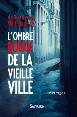 L'ombre rouge de la vieille ville, thriller de François Weber © Éditions Salvator