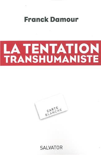 La tentation transhumaniste de Franck Damour © Éditions Salvator