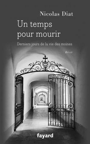 Un temps pour mourir : derniers jours de la vie des moines : récit Nicolas Diat