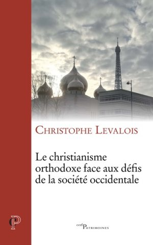 Le christianisme orthodoxe face aux défis de la société occidentale, Christophe Levalois