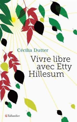 Vivre libre avec Etty Hillesum, Cécilia Dutter, Tallandier