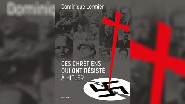 CES CHRÉTIENS QUI ONT RÉSISTÉ À HITLER