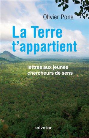 La Terre t'appartient : lettres aux jeunes chercheurs de sens Olivier Pons