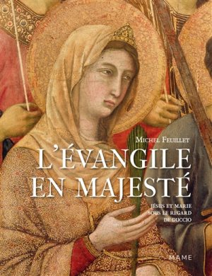 L'Evangile en majesté : Jésus et Marie sous le regard de Duccio (Sienne, 1311)