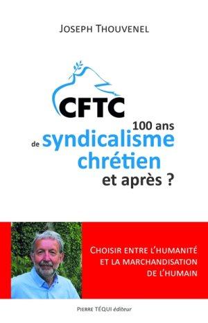 CFTC : 100 ans de syndicalisme chrétien et après ? : choisir entre l'humanité et la marchandisation de l'humain