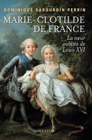 Marie-Clotilde de France : la soeur oubliée de Louis XVI